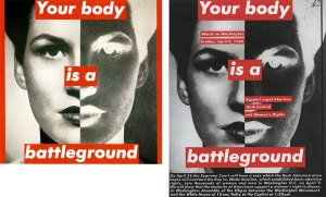 Barbara Kruger (American, b. 1945), Untitled (Your Body is a Battleground) (1989). Poster for March on Washington. Image Source: Art History Archive, accessed November 27, 2014, http://www.arthistoryarchive.com/arthistory/feminist/Barbara-Kruger.html (left). Image scanned from the book, Barbara Kruger (New York: Rizzoli, 2010) (right).